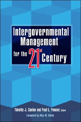 Intergovernmental Management for the Twenty-First Century By Conlan, Timothy J. (EDT)/ Posner, Paul L. (EDT)/ Rivlin, Alice M. (FRW)